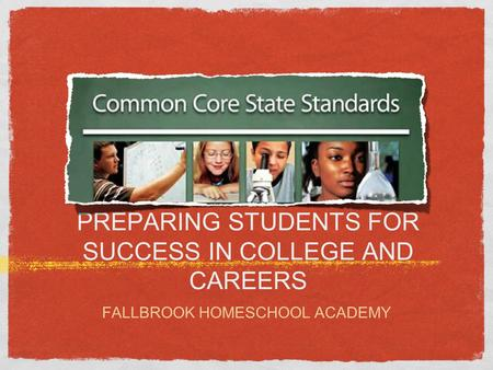PREPARING STUDENTS FOR SUCCESS IN COLLEGE AND CAREERS FALLBROOK HOMESCHOOL ACADEMY.