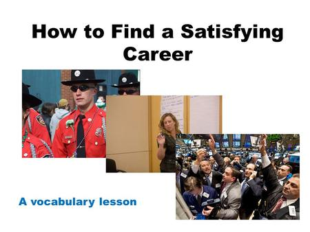 How to Find a Satisfying Career A vocabulary lesson.
