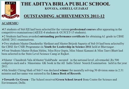 OUTSTANDING ACHIEVEMENTS 2011-12 ACADEMIC:  15 students of Std-XII had been selected for the various professional courses after appearing in the competitive.