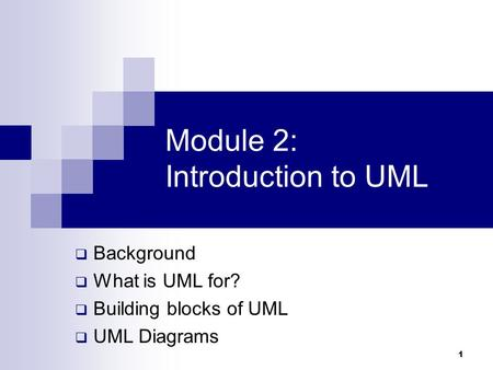 1 Module 2: Introduction <strong>to</strong> UML  Background  What is UML for?  Building blocks of UML  UML Diagrams.