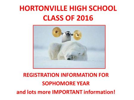 HORTONVILLE HIGH SCHOOL CLASS OF 2016 REGISTRATION INFORMATION FOR SOPHOMORE YEAR and lots more IMPORTANT information!
