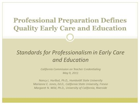 Professional Preparation Defines Quality Early Care and Education Standards for Professionalism in Early Care and Education California Commission on Teacher.