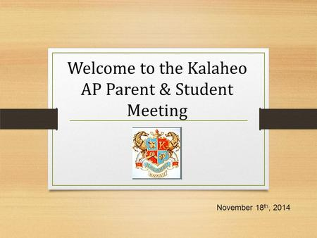 Welcome to the Kalaheo AP Parent & Student Meeting November 18 th, 2014.
