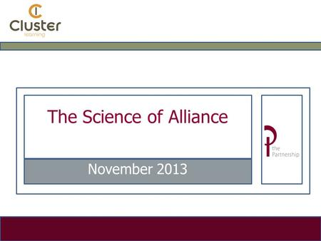 The Science of Alliance November 2013. Expectations  Make it easier to engage with customers in a more co-ordinated way  Move up the value chain  Handle.