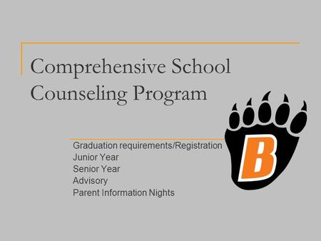 Comprehensive School Counseling Program Graduation requirements/Registration Junior Year Senior Year Advisory Parent Information Nights.
