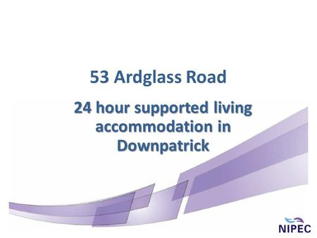 53 Ardglass Road 24 hour supported living accommodation in Downpatrick.