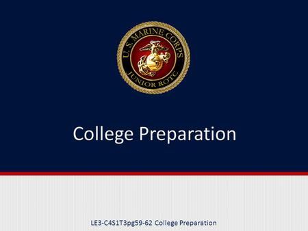 LE3-C4S1T3pg59-62 College Preparation. Purpose This lesson will help you in your preparation for college.