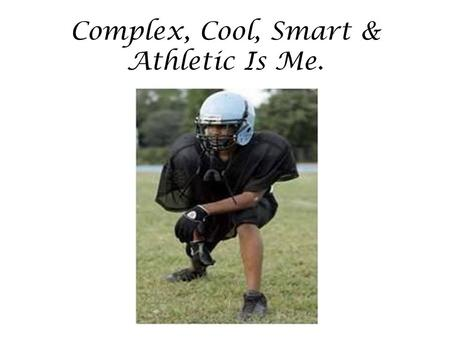 Complex, Cool, Smart & Athletic Is Me.. MY FUTURE ! In a few years from now I can see myself attending Morgan State University and getting a degree in.