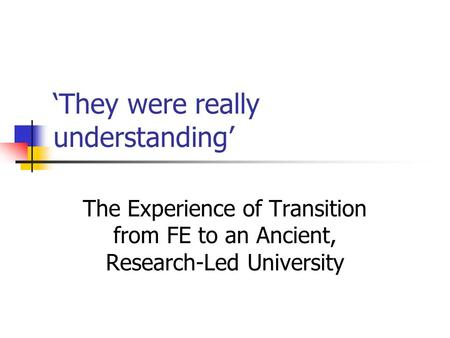 'They were really understanding' The Experience of Transition from FE to an Ancient, Research-Led University.