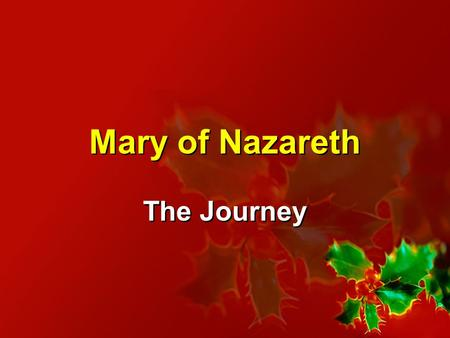 Mary of Nazareth The Journey. Luke 1:26-38 In the sixth month of Elizabeth's pregnancy, God sent the angel Gabriel to Nazareth, a town in Galilee, to.