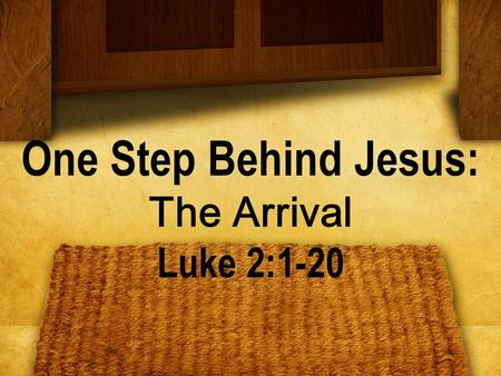 One Step Behind Jesus: The Arrival Luke 2:1-20. BIG IDEA: Only Jesus can _____ ___ ! save me.