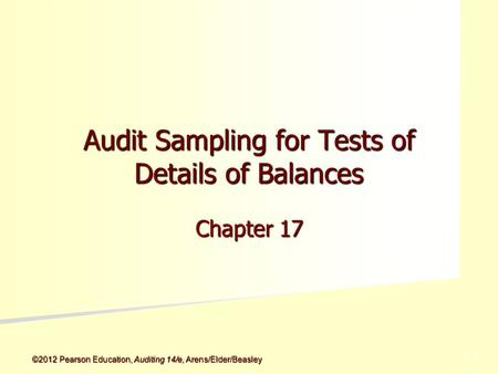 ©2012 Pearson Education, Auditing 14/e, Arens/Elder/Beasley 5 - 5 Audit Sampling for Tests of Details of Balances Chapter 17.
