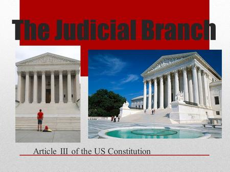 The Judicial Branch Article III of the US Constitution.