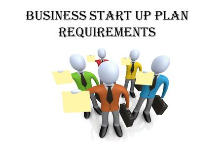 Business start up plan requirements. REGISTERING A BUSINESS. – Apply for and register a name. – Apply for Articles of Incorporation for a LLC Company.