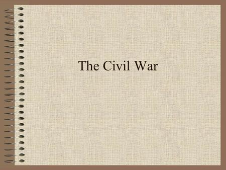 The Civil War. CIVIL WAR 1861- 1865 The Union was the northern states – Yankees The Confederate was the southern states- Rebels.