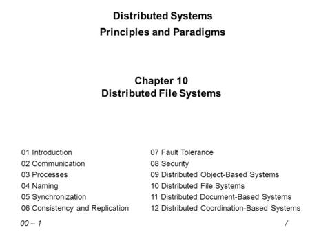 Distributed Systems Principles and Paradigms Chapter 10 Distributed File Systems 01 Introduction 02 Communication 03 Processes 04 Naming 05 Synchronization.