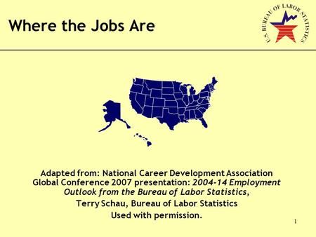 1 Adapted from: National Career Development Association Global Conference 2007 presentation: 2004-14 Employment Outlook from the Bureau of Labor Statistics,