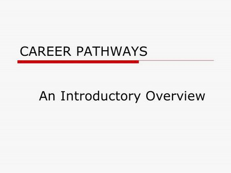 CAREER PATHWAYS An Introductory Overview DEFINITION  A series of connected education and training programs and support services that enable individuals.