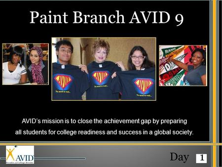 AVID's mission is to close the achievement gap by preparing all students for college readiness and success in a global society. Paint Branch AVID 9 Day.