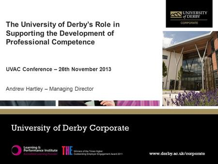 Www.derby.ac.uk/corporate University of Derby Corporate www.derby.ac.uk/corporate The University of Derby's Role in Supporting the Development of Professional.