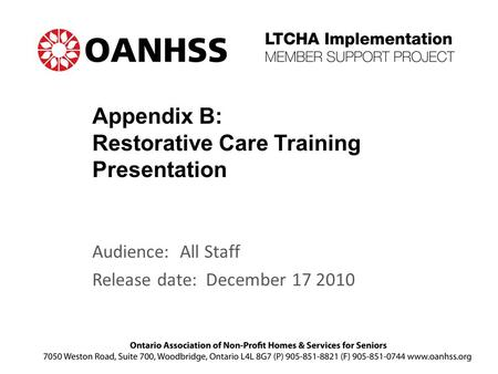 Appendix B: Restorative Care Training Presentation Audience: All Staff Release date: December 17 2010.