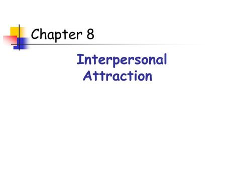 Chapter 8 Interpersonal Attraction. Social Needs Around the world and across age- groups, most people spend about 3/4s of their time with other people.