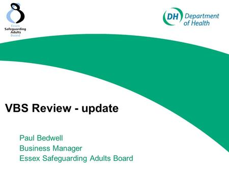 VBS Review - update Paul Bedwell Business Manager Essex Safeguarding Adults Board.