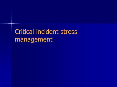 Critical incident stress management. Stress vs Critical Incident Job Stress or Life Stress The harmful physical and emotional responses that occur when.
