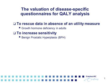 1 The valuation of disease-specific questionnaires for QALY analysis  To rescue data in absence of an utility measure  Growth hormone deficiency in adults.