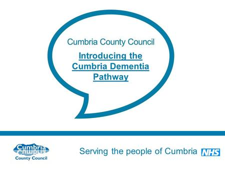Serving the people of Cumbria Do not use fonts other than Arial for your presentations Introducing the Cumbria Dementia Pathway.