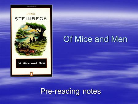 Of Mice and Men Pre-reading notes. Author: John Steinbeck  His work focuses on the outcasts of society—the poor, the demented, the uneducated and the.