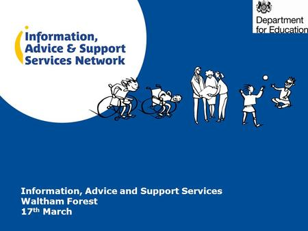Information, Advice and Support Services Waltham Forest 17 th March.