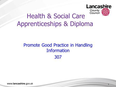 1 Health & Social Care Apprenticeships & Diploma Promote Good Practice in Handling Information 307 1.