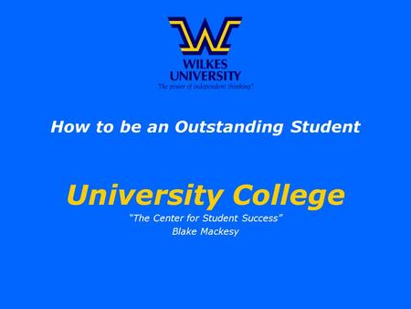 "How to be an Outstanding Student University College ""The Center for Student Success"" Blake Mackesy."