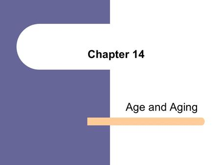 Chapter 14 Age and Aging.