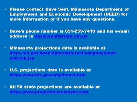 Please contact Dave Senf, Minnesota Department of Employment and Economic Development (DEED) for more information or if you have any questions. Dave's.
