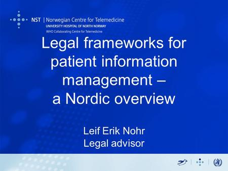 Legal frameworks for patient information management – a Nordic overview Leif Erik Nohr Legal advisor.