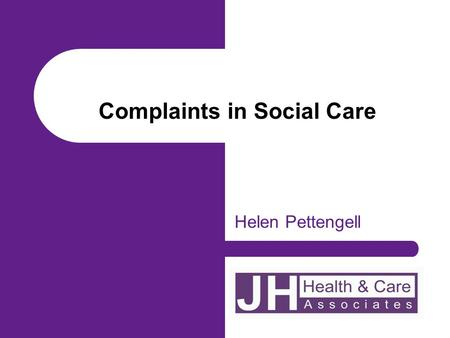 Complaints in Social Care Helen Pettengell. Complaints procedure is required by law It is a legal requirement to have a complaints procedure. Regulation.