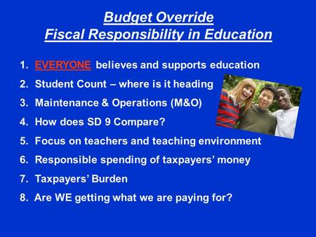 Budget Override Fiscal Responsibility in Education 1. EVERYONE believes and supports education 2. Student Count – where is it heading 3. Maintenance &