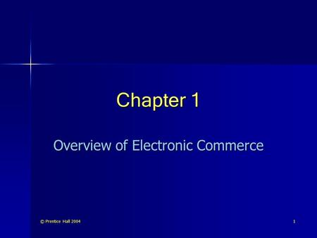 © Prentice Hall 20041 Chapter 1 Overview of Electronic Commerce.