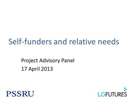 Self-funders and relative needs Project Advisory Panel 17 April 2013.