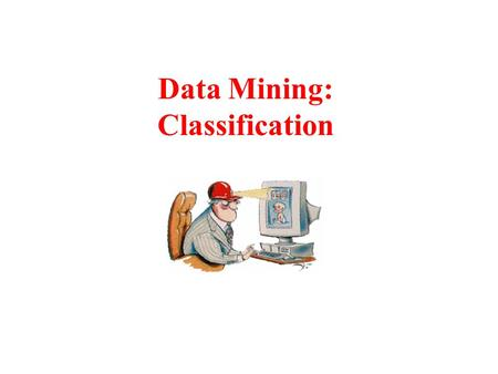 Data Mining: Classification