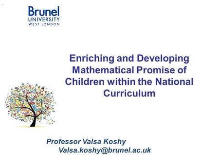 "Professor Valsa Koshy "" Enriching and Developing Mathematical Promise of Children within the National Curriculum."