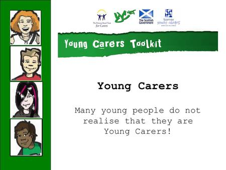 Young Carers Many young people do not realise that they are Young Carers!