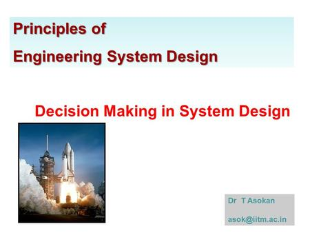 Principles of Engineering System Design Dr T Asokan Decision Making in System Design.