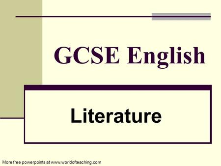 GCSE English Literature More free powerpoints at www.worldofteaching.com.