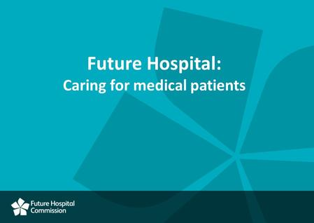 Future Hospital: Caring for medical patients. Context and development.