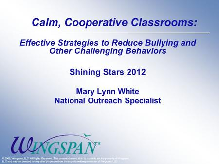 Calm, Cooperative Classrooms: Effective Strategies to Reduce Bullying and Other Challenging Behaviors Shining Stars 2012 Mary Lynn White National Outreach.