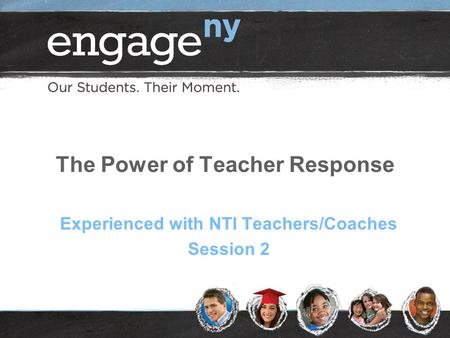 The Power of Teacher Response Experienced with NTI Teachers/Coaches Session 2.