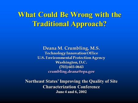 Deana M. Crumbling, M.S. Technology Innovation Office U.S. Environmental Protection Agency Washington, D.C. (703) 603-0643 Northeast.
